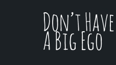 Don't Have A Big Ego